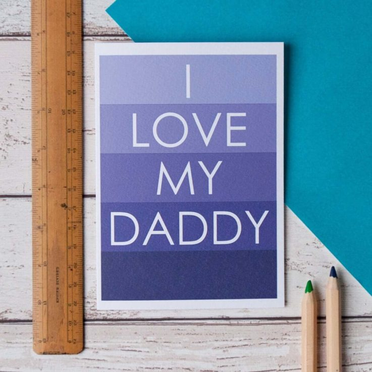 I Love My Daddy Greetings Card. Father's Day Card