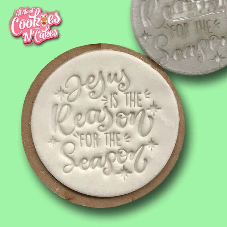 Jesus is the reason The Cookie Debosser Or Premium Embosser- Raised or imprint cookie fondant soap stamps